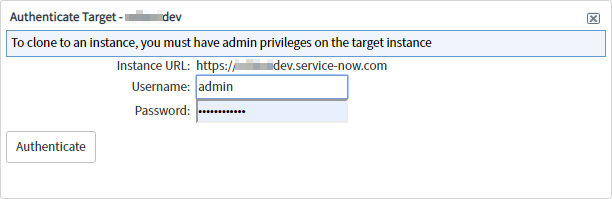 Machine generated alternative text: Authenticate Target -  To clone to an instance, ycnl must have admin privileges on the target instance  Instance URL: https:/,a........dev.service-now.com  Username: admin  Password:  Authenticate